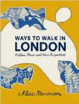 Ways to Walk in London : Hidden Places and New Perspectives